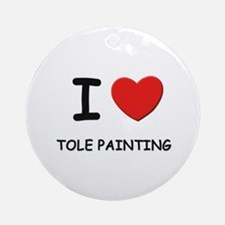 I love tole painting  Ornament (Round)