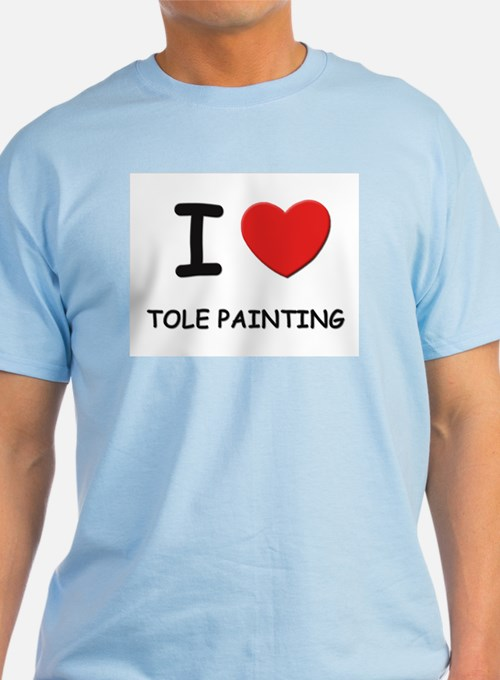 I love tole painting T-Shirt
