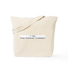 I like Rose-Breasted Grosbeak Tote Bag