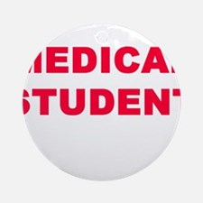 MEDICAL STUDENT Ornament (Round)