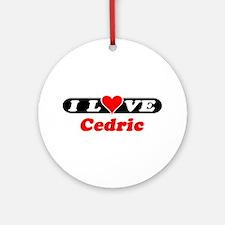 I Love Cedric Ornament (Round)