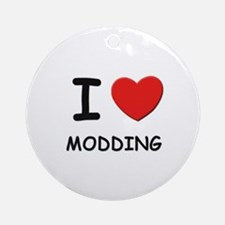 I love modding  Ornament (Round)