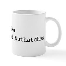 I like White-Breasted Nuthatc Mug