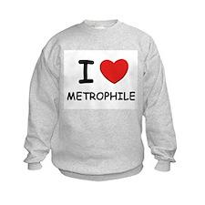 I love metrophile Sweatshirt