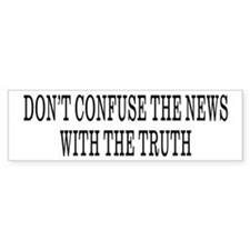 Don't Confuse The News Bumper Bumper Bumper Sticker