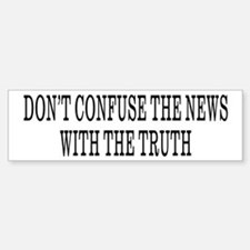 Don't Confuse The News Bumper Bumper Bumper Sticker