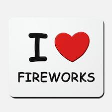 I love fireworks  Mousepad