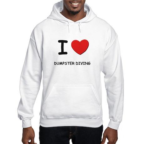 I love dumpster diving Hooded Sweatshirt