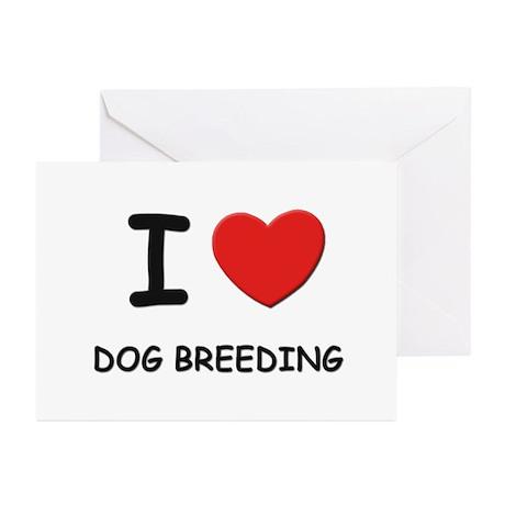 I love dog breeding Greeting Cards (Pk of 10)