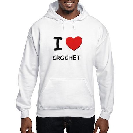 I love crochet Hooded Sweatshirt