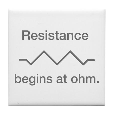 Resistance begins at ohm Tile Coaster