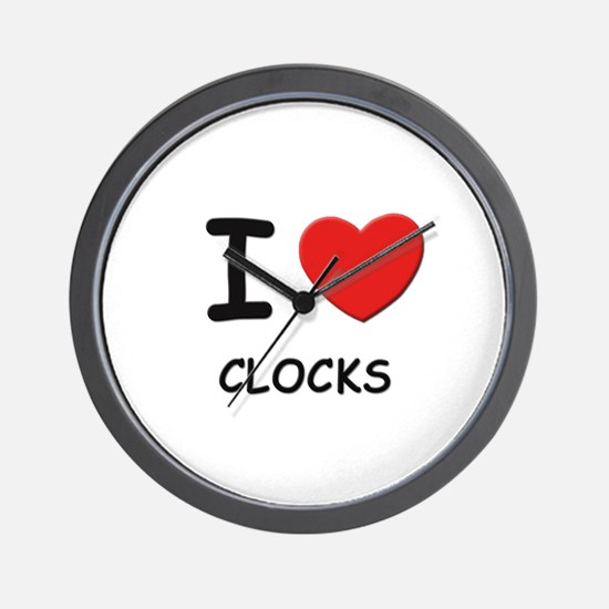 I love clocks  Wall Clock
