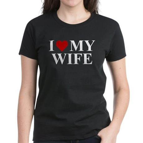 I Love My Wife! Women's Dark T-Shirt