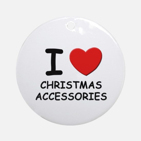 I love christmas accessories  Ornament (Round)