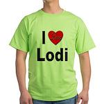 I Love Lodi (Front) Green T-Shirt