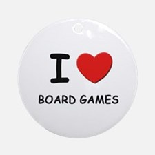 I love board games  Ornament (Round)