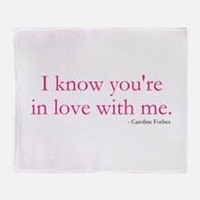 I know youre in love with me. Throw Blanket