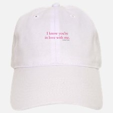 I know youre in love with me. Hat