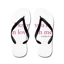 I know youre in love with me. Flip Flops