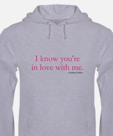 I know youre in love with me. Hoodie Sweatshirt