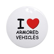 I love armored vehicles  Ornament (Round)