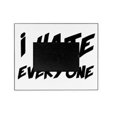I Hate Everyone Picture Frame