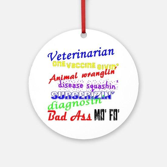Bad Ass Veterinarian Round Ornament