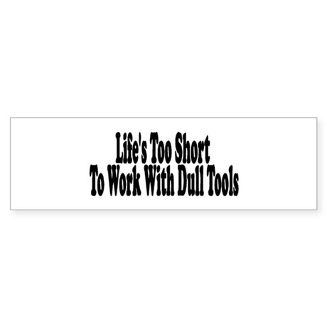 Life's too short to work with Bumper Sticker