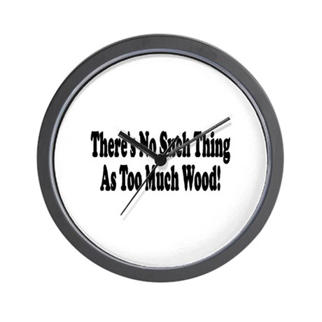 There's no such thing as too Wall Clock