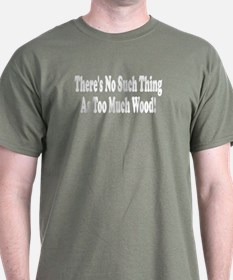 There's no such thing as too  T-Shirt
