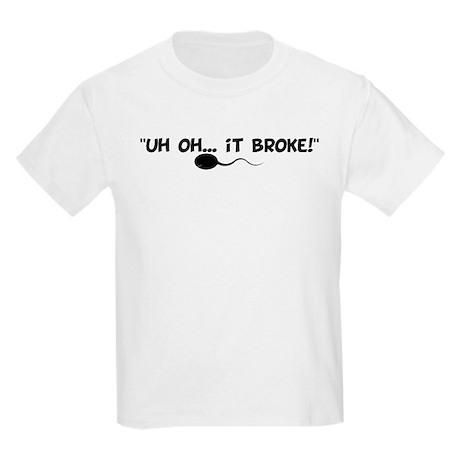 Uh Oh It Broke Kids Light T Shirt Uh Oh It Broke T