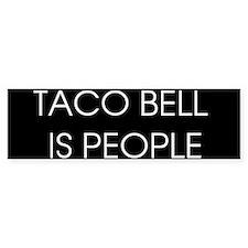 Taco Bell Is People Bumper Bumper Sticker