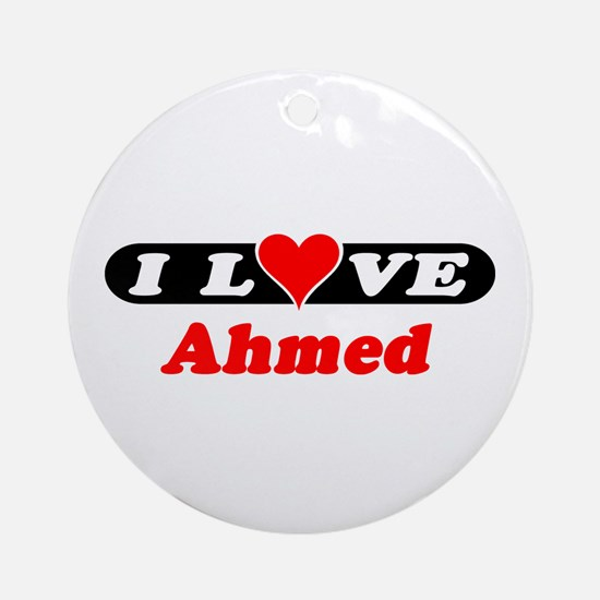 I Love Ahmed Ornament (Round)