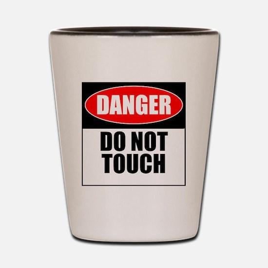 Danger, Do not touch Shot Glass