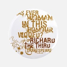 "Shakespeare Richard III Quote 3.5"" Button"
