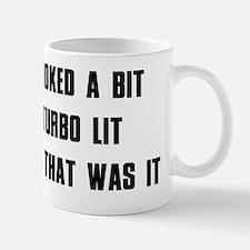 Smoked a bit Turbo lit And that was it Mug