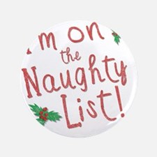 "Im on the Naughty List 3.5"" Button"