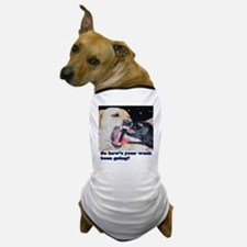 So hows your week been going? Dog T-Shirt