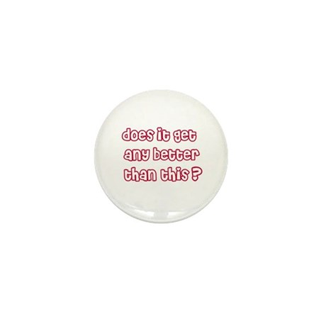 Does It Get Any Better Than This Mini Button (10 p