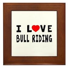 I Love Bull Riding Framed Tile
