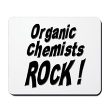 Organic Chemists Rock ! Mousepad