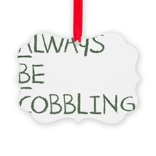 Always Be Cobbling Ornament