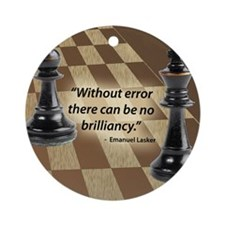 Chess Quote- Brilliance Round Ornament