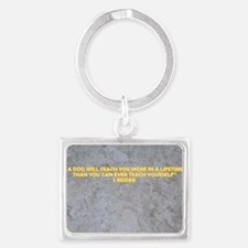 A DOG WILL TEACH YOU MORE Landscape Keychain
