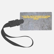 A DOG WILL TEACH YOU MORE Luggage Tag