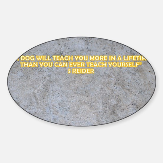 A DOG WILL TEACH YOU MORE Sticker (Oval)
