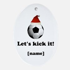 Personalized Lets kick it! - Xmas Ornament (Oval)
