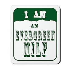I am an Evergreen MILF Mousepad