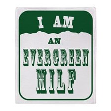I am an Evergreen MILF Throw Blanket
