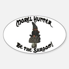 Morel Hunter BE THE SHROOM Oval Decal